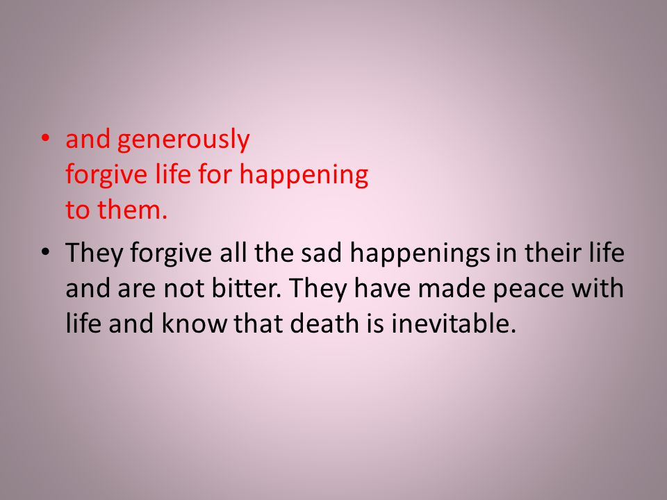 and generously forgive life for happening to them.