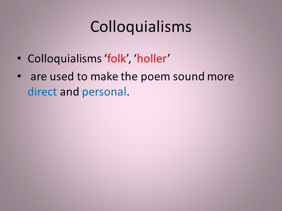 Colloquialisms Colloquialisms 'folk', 'holler'