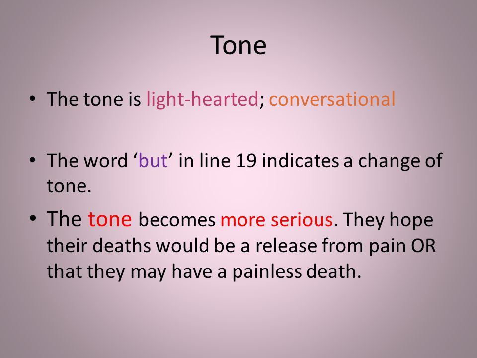 Tone The tone is light-hearted; conversational. The word 'but' in line 19 indicates a change of tone.