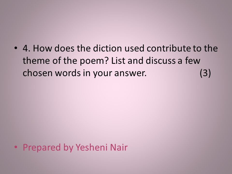 4. How does the diction used contribute to the theme of the poem