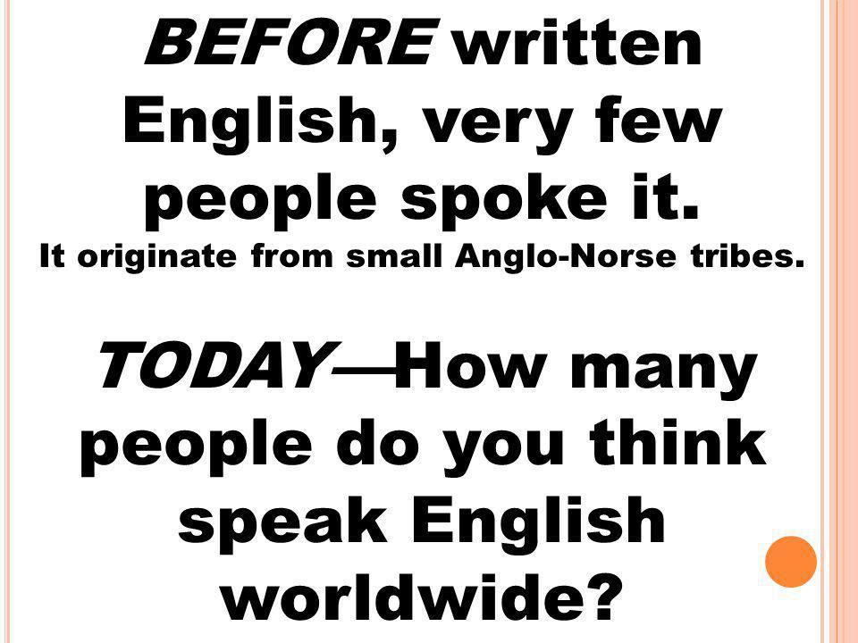 BEFORE written English, very few people spoke it.