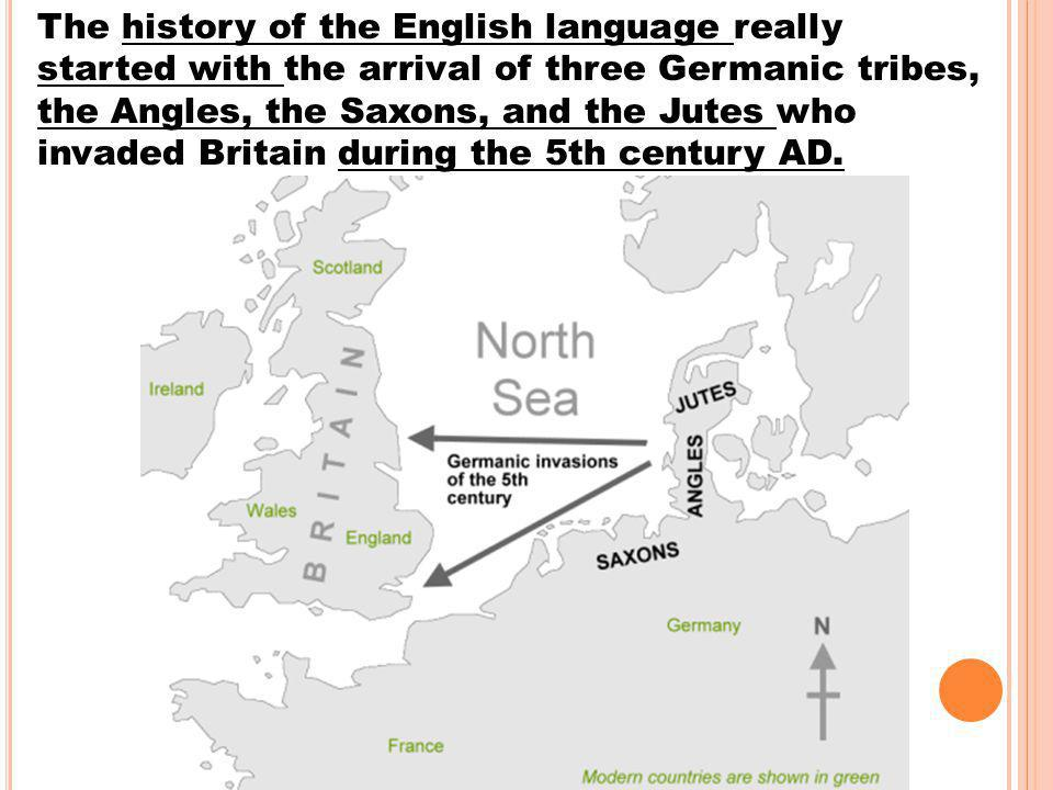 The history of the English language really started with the arrival of three Germanic tribes, the Angles, the Saxons, and the Jutes who invaded Britain during the 5th century AD.