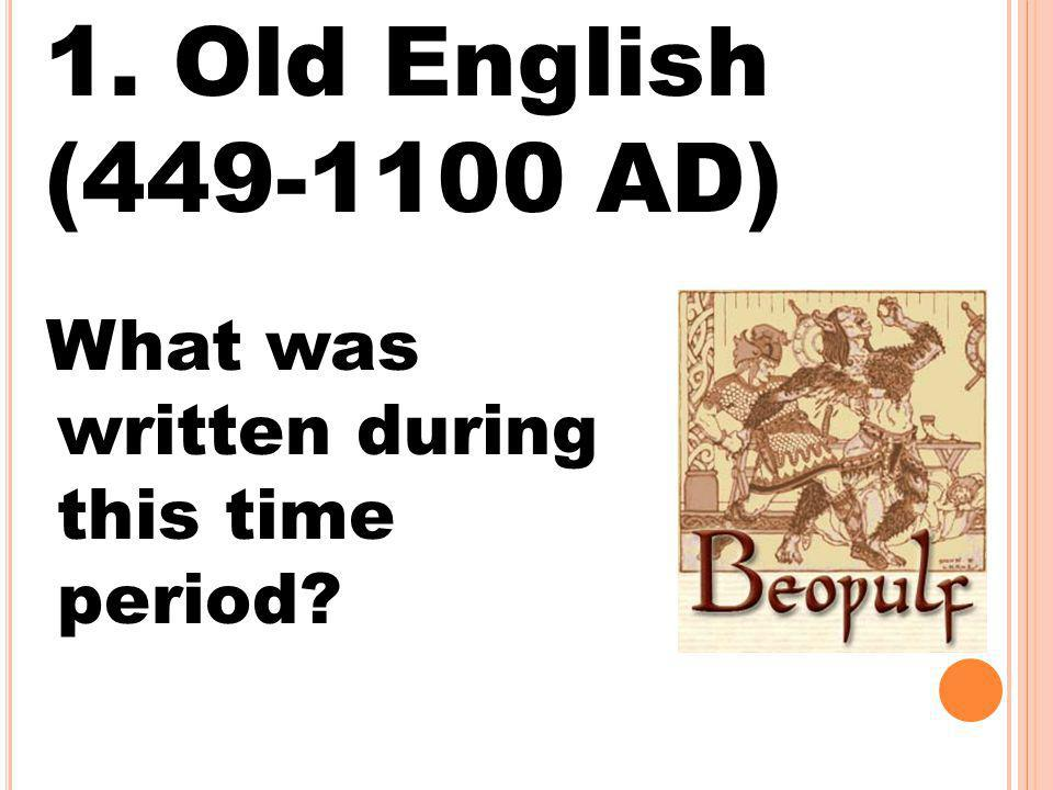 1. Old English (449-1100 AD) What was written during this time period