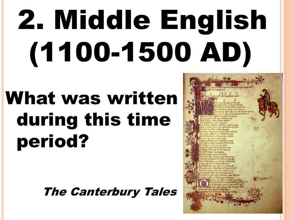 2. Middle English (1100-1500 AD) What was written during this time period The Canterbury Tales