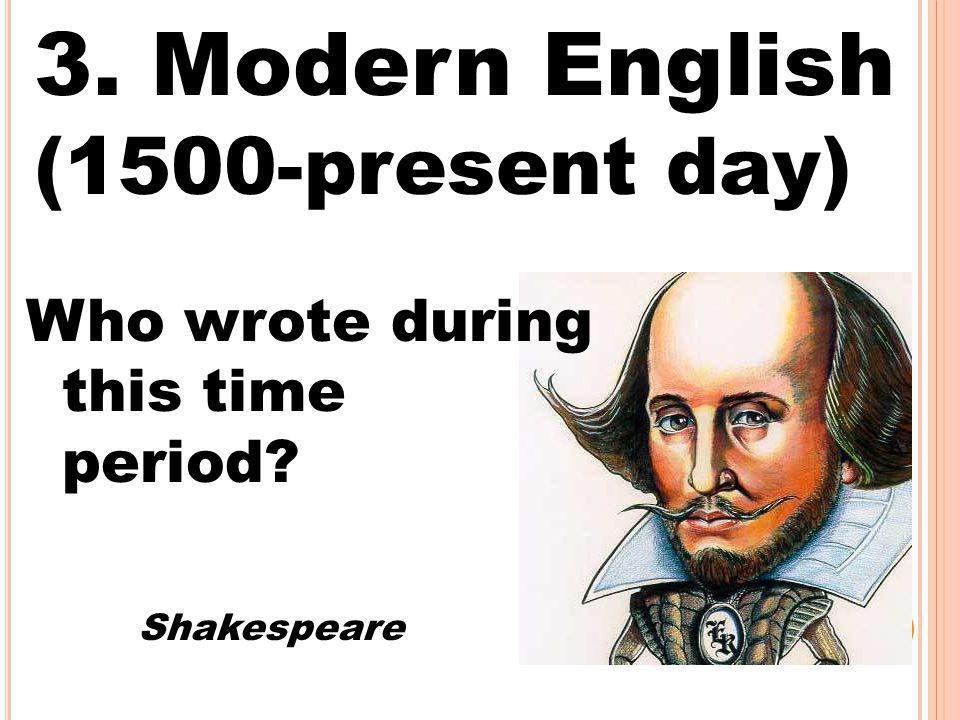 3. Modern English (1500-present day)
