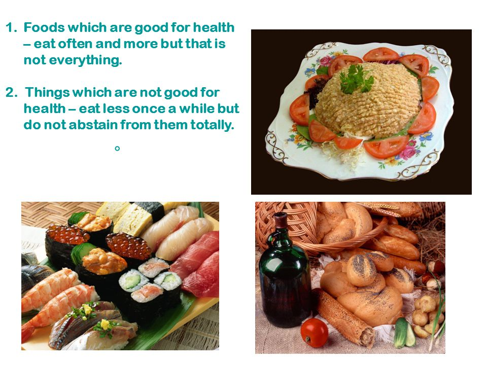 Foods which are good for health – eat often and more but that is not everything.