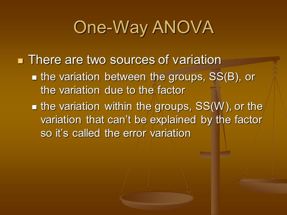 One-Way ANOVA There are two sources of variation