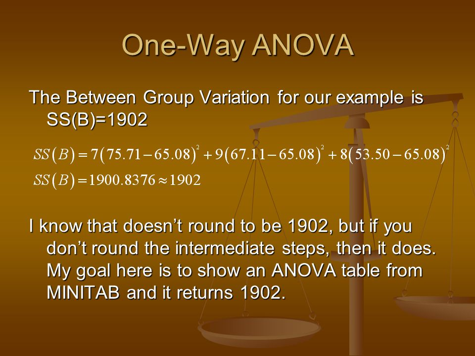 One-Way ANOVA The Between Group Variation for our example is SS(B)=1902.