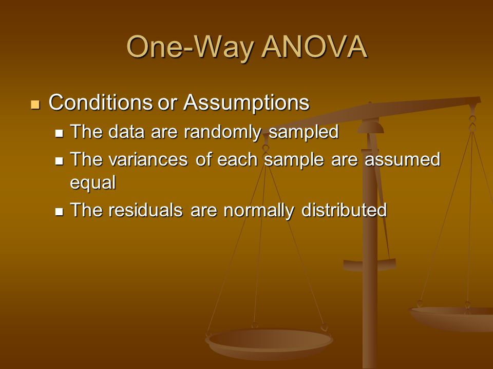 One-Way ANOVA Conditions or Assumptions The data are randomly sampled