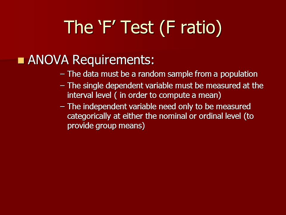 The 'F' Test (F ratio) ANOVA Requirements:
