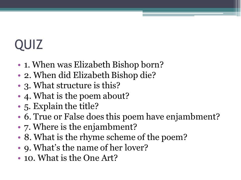 QUIZ 1. When was Elizabeth Bishop born