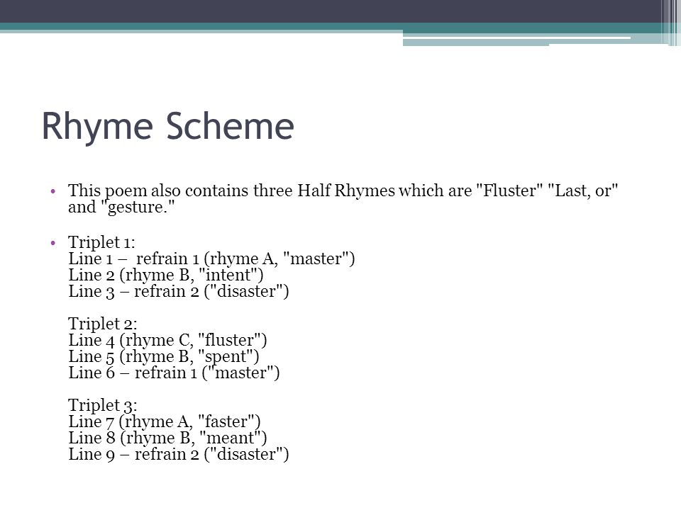 Rhyme Scheme This poem also contains three Half Rhymes which are Fluster Last, or and gesture.
