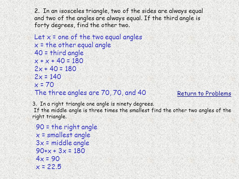 Let x = one of the two equal angles x = the other equal angle