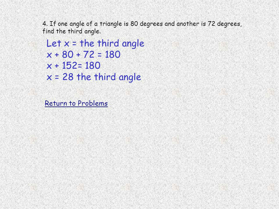 Let x = the third angle x + 80 + 72 = 180 x + 152= 180