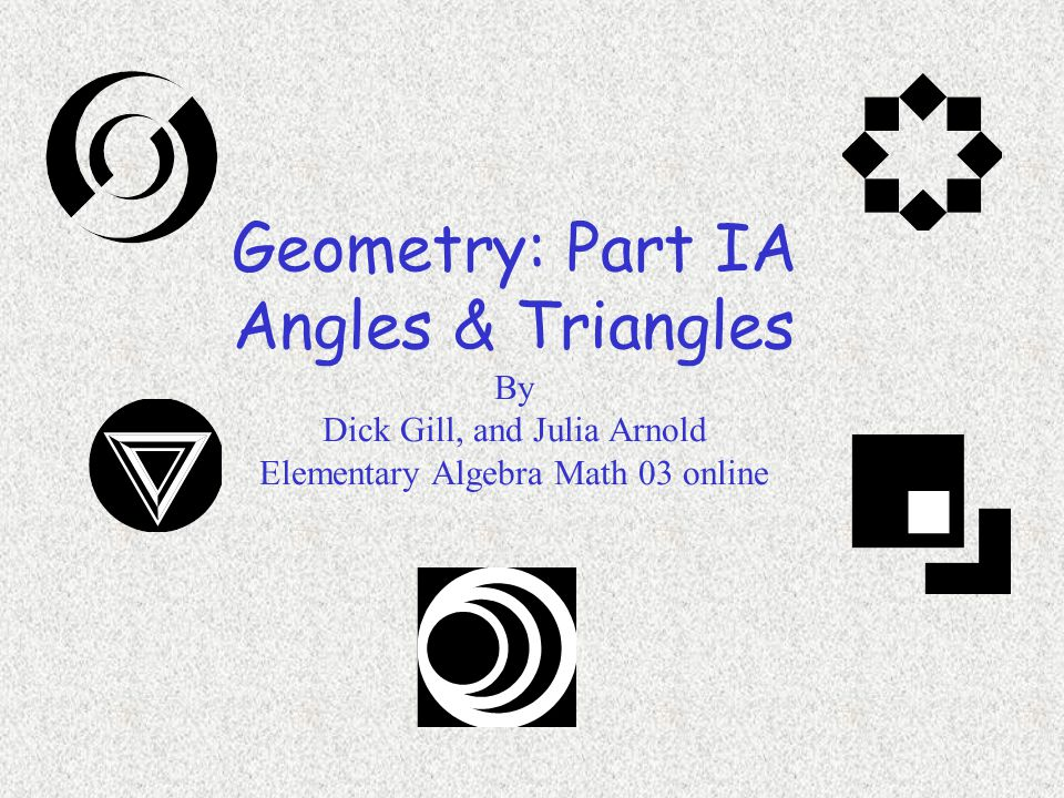 Geometry: Part IA Angles & Triangles By Dick Gill, and Julia Arnold Elementary Algebra Math 03 online
