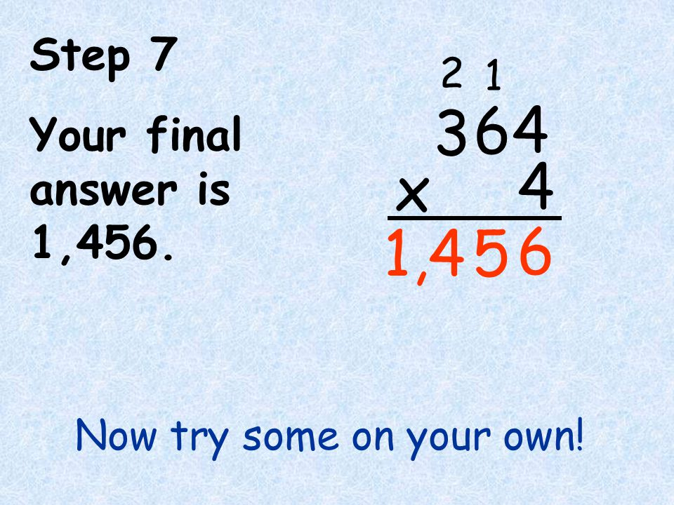 6 4 x 3 5 1,4 Step 7 Your final answer is 1,456. 2 1