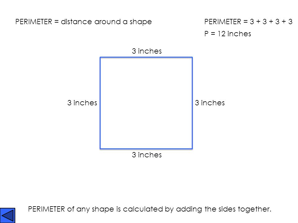 PERIMETER = distance around a shape