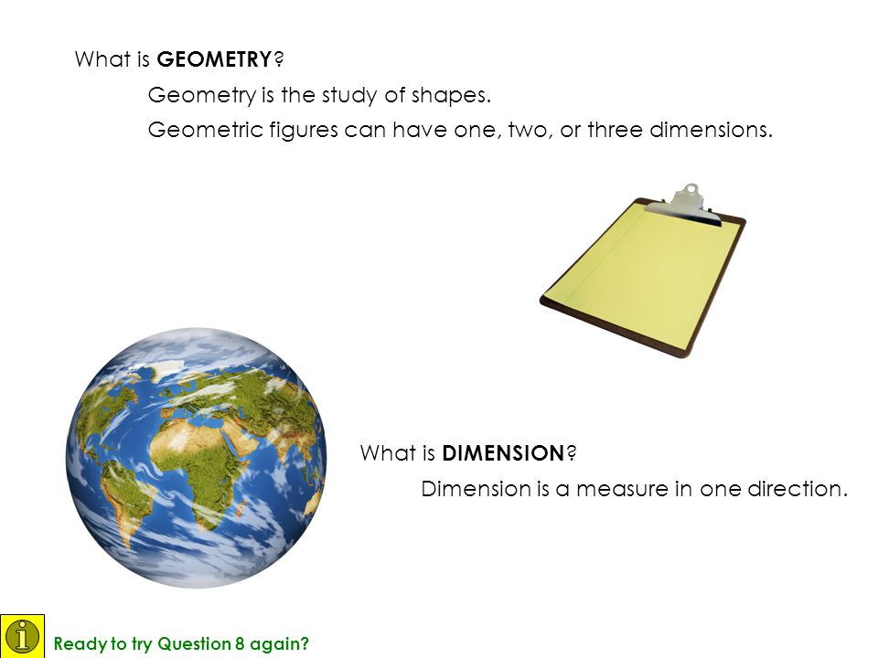 Geometry is the study of shapes.