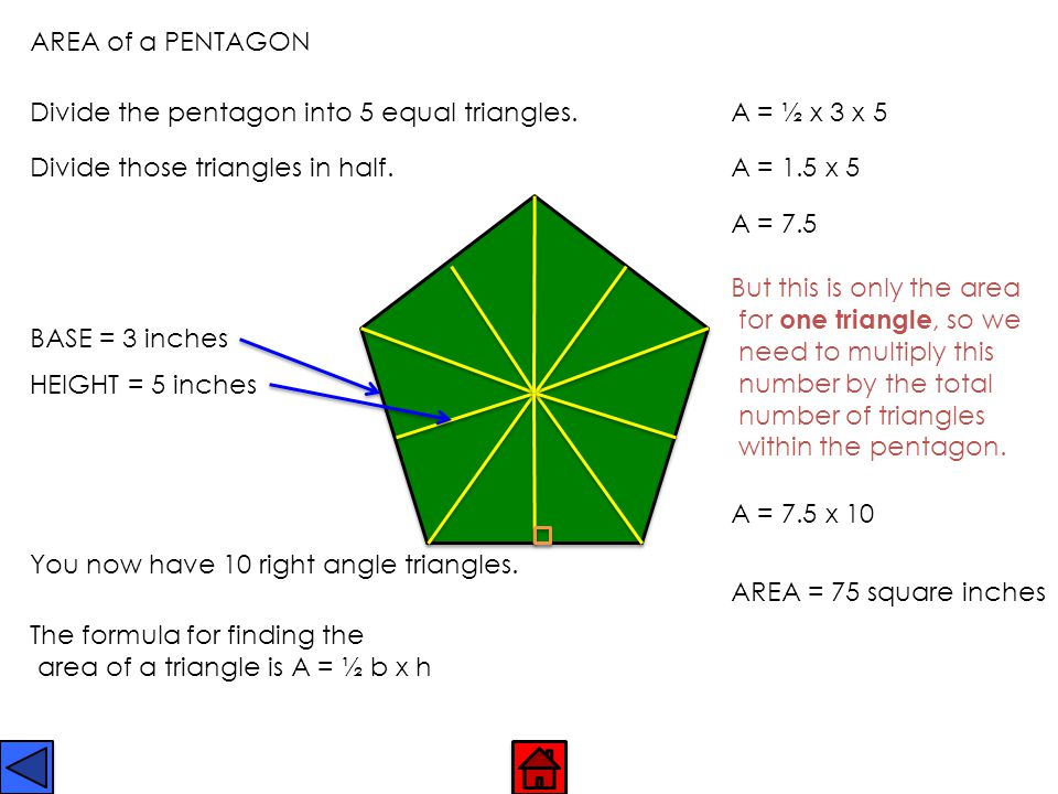 AREA of a PENTAGON Divide the pentagon into 5 equal triangles. A = ½ x 3 x 5. Divide those triangles in half.