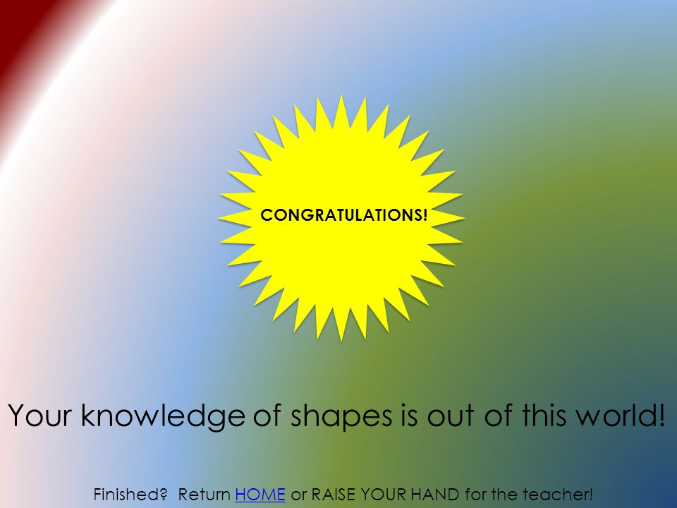 Your knowledge of shapes is out of this world!