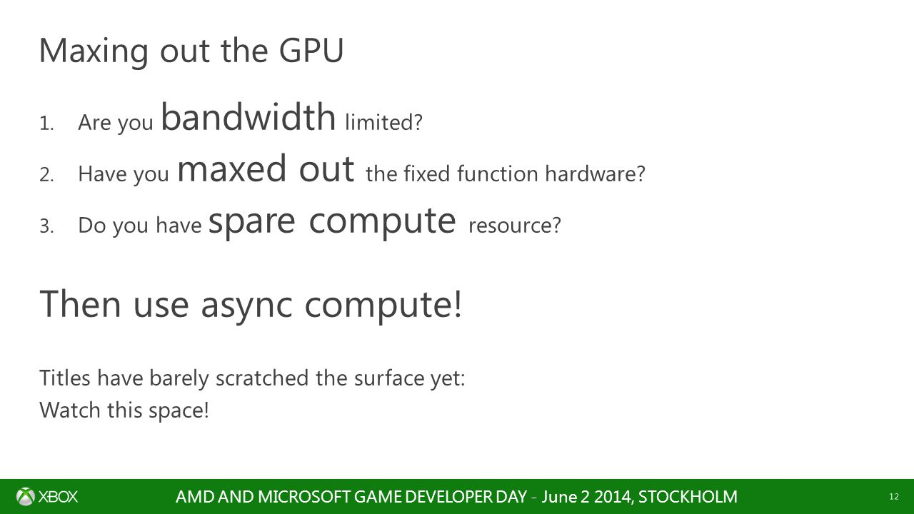 Then use async compute! Maxing out the GPU Are you bandwidth limited