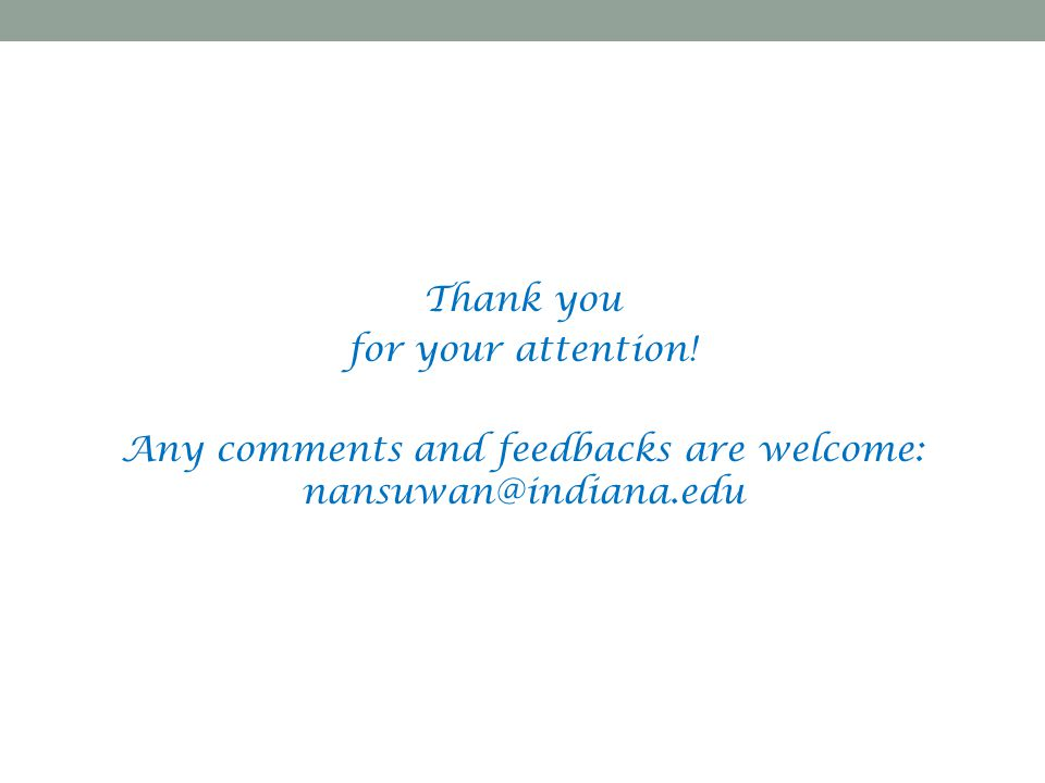 Any comments and feedbacks are welcome: nansuwan@indiana.edu
