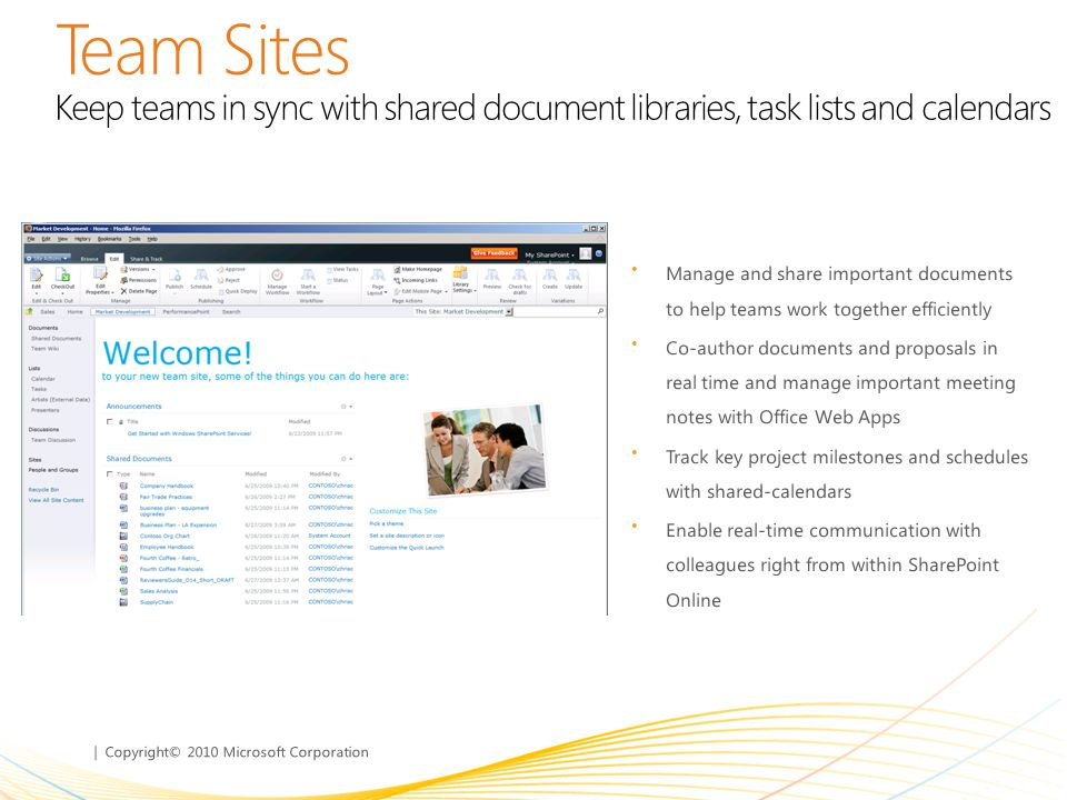 Team Sites Keep teams in sync with shared document libraries, task lists and calendars