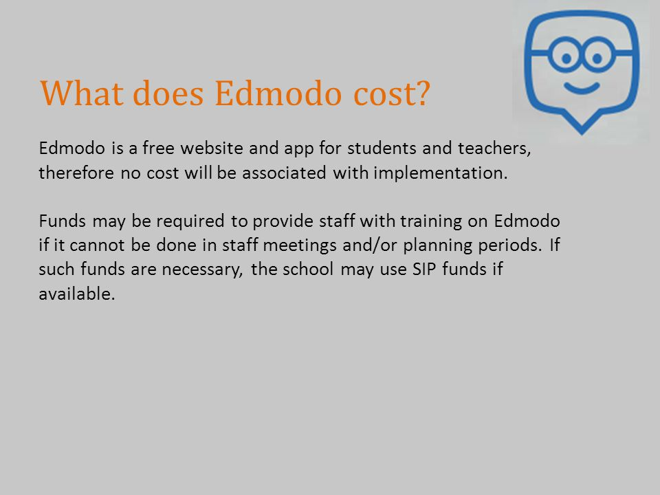 What does Edmodo cost Edmodo is a free website and app for students and teachers, therefore no cost will be associated with implementation.