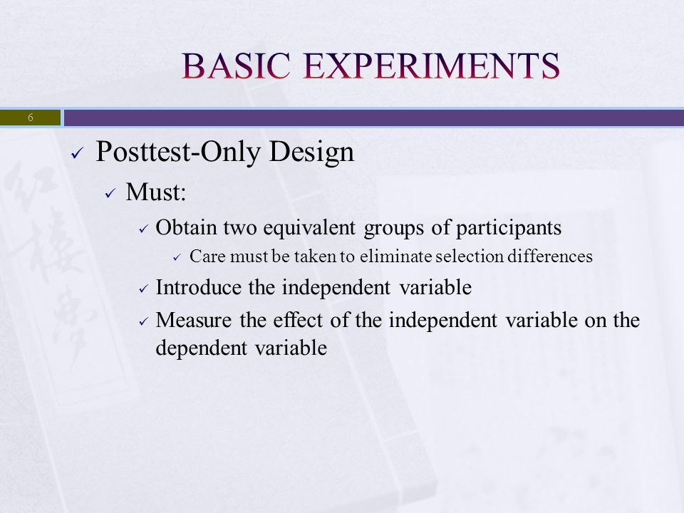 BASIC EXPERIMENTS Posttest-Only Design Must: