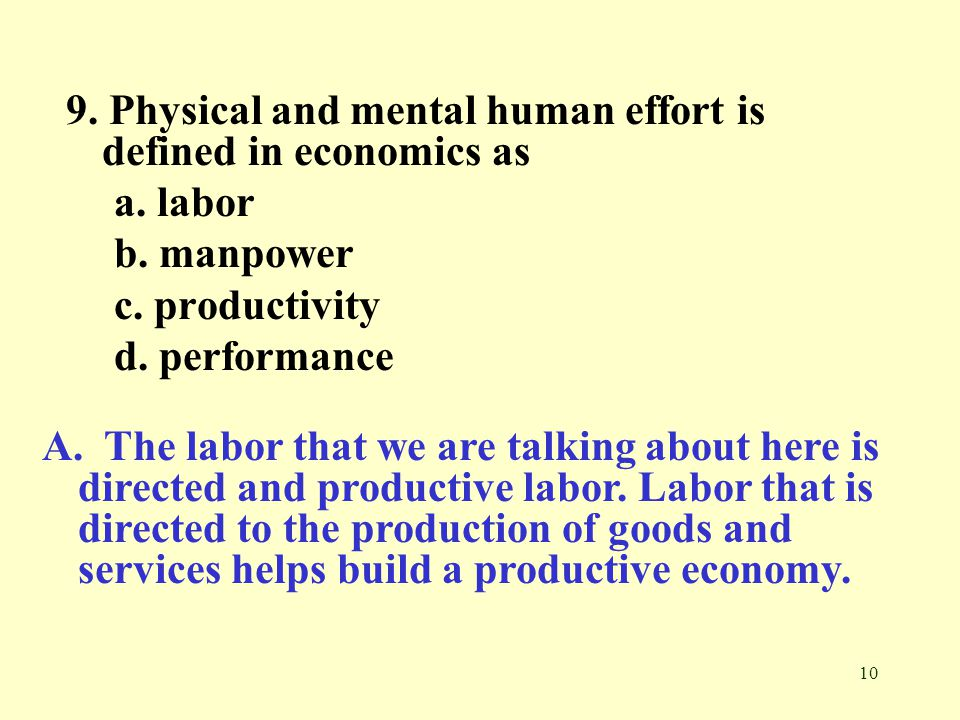 9. Physical and mental human effort is defined in economics as