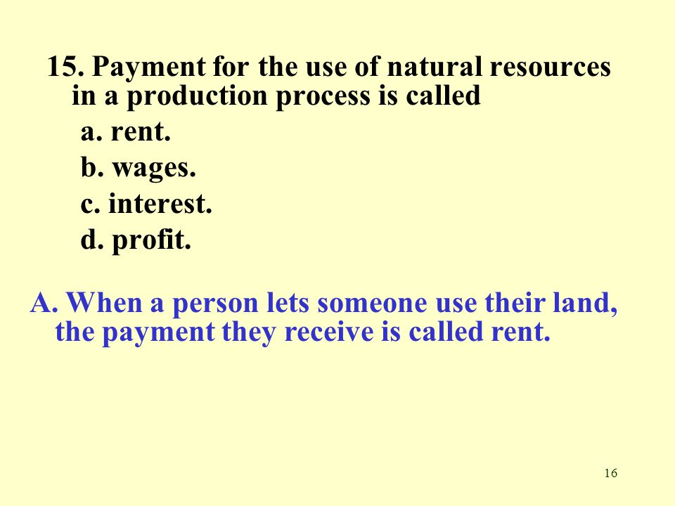 15. Payment for the use of natural resources in a production process is called