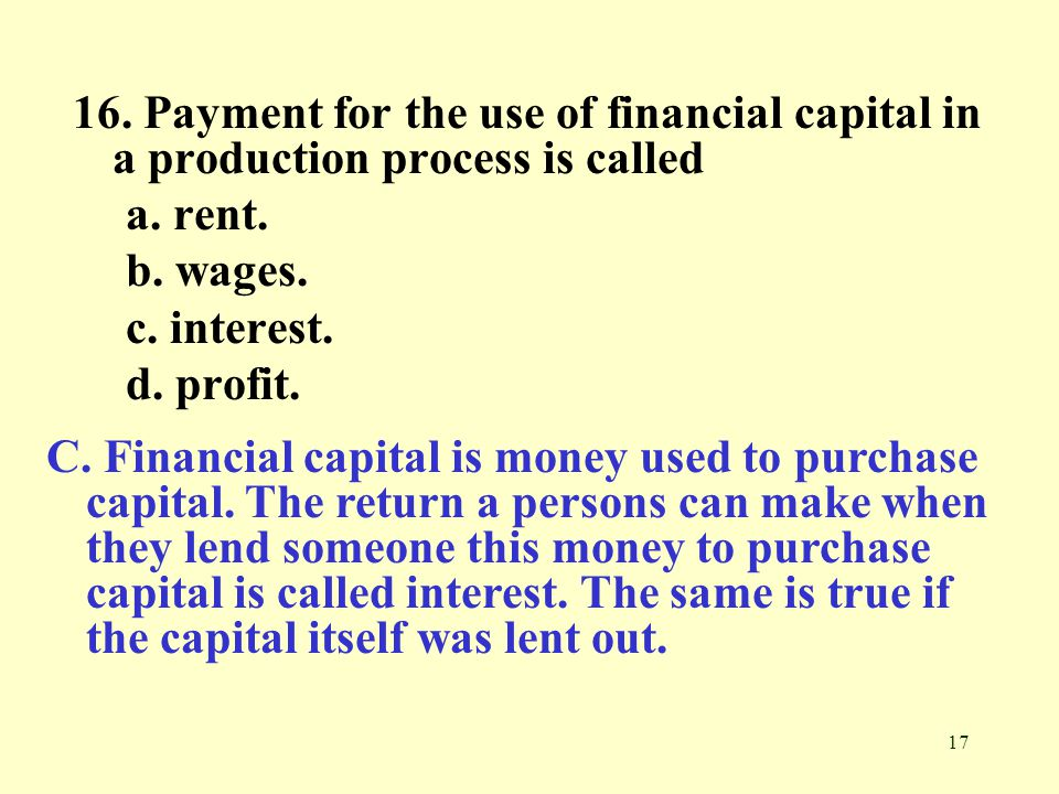 16. Payment for the use of financial capital in a production process is called