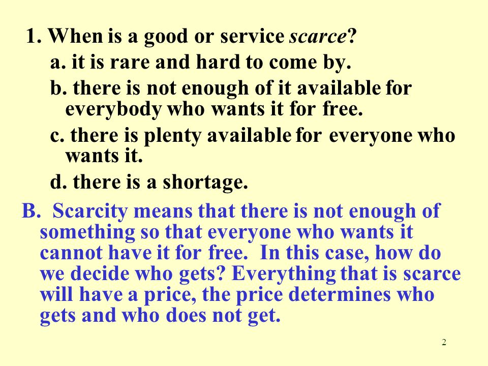 1. When is a good or service scarce