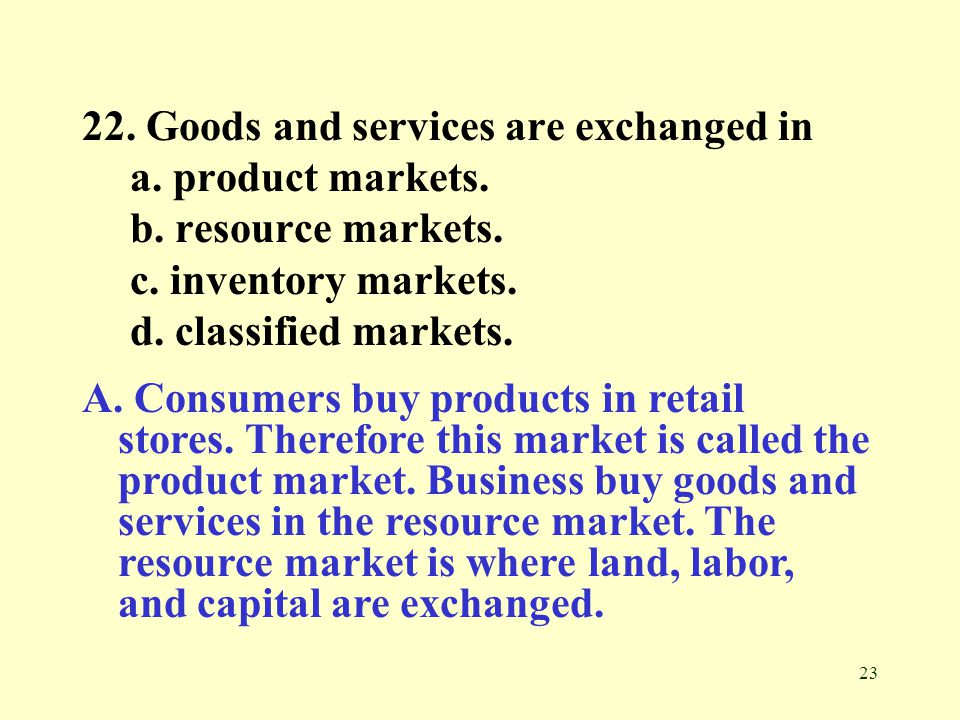 22. Goods and services are exchanged in