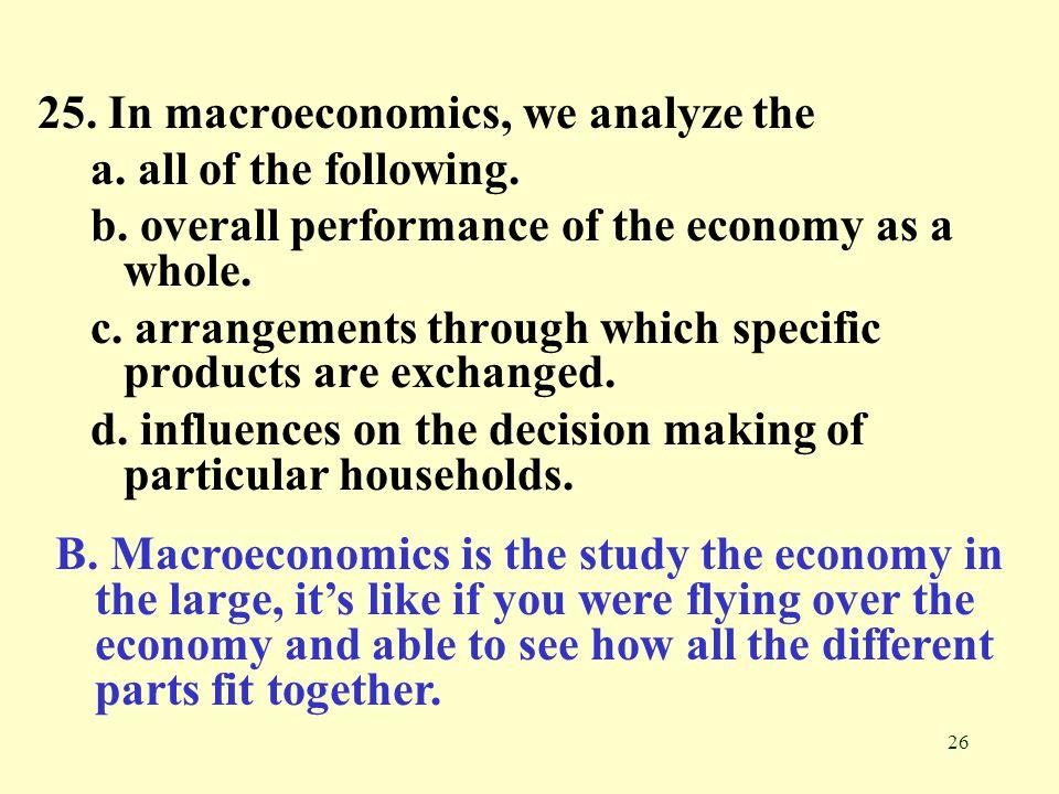 25. In macroeconomics, we analyze the