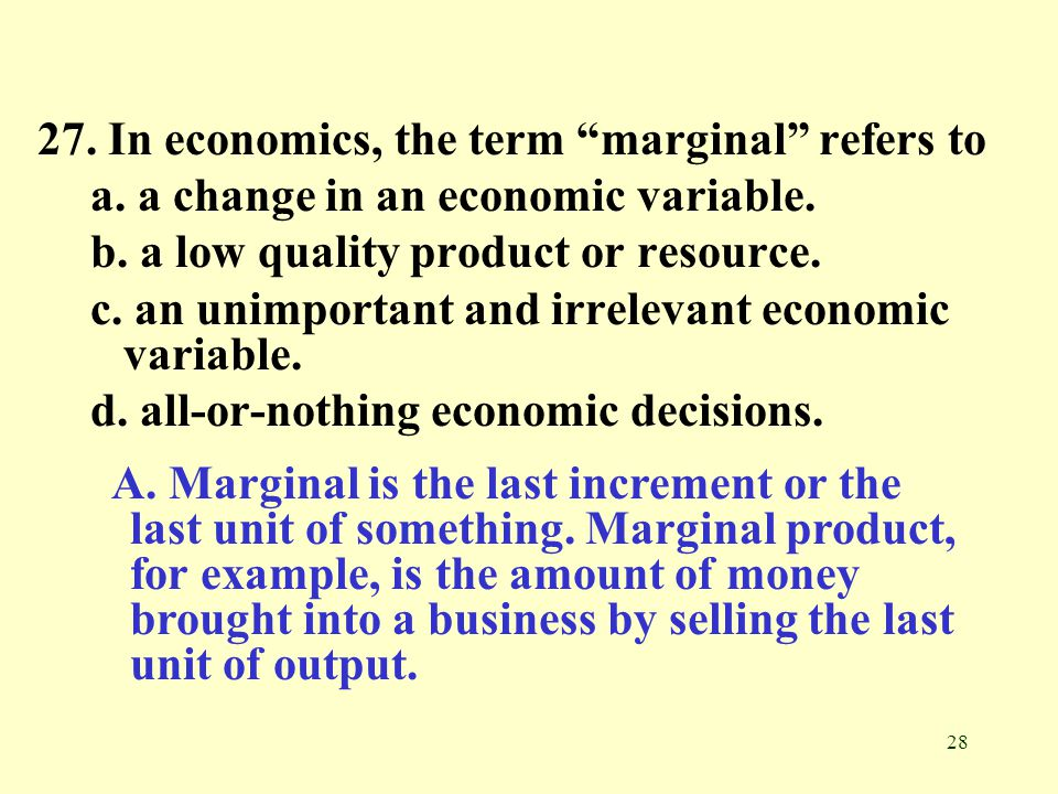 27. In economics, the term marginal refers to