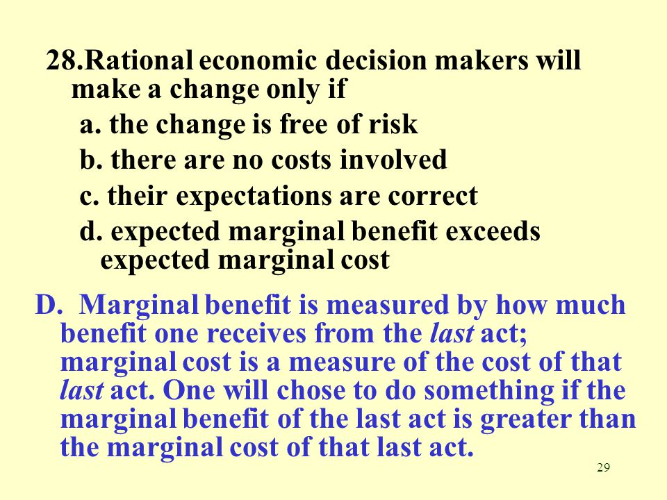 28.Rational economic decision makers will make a change only if