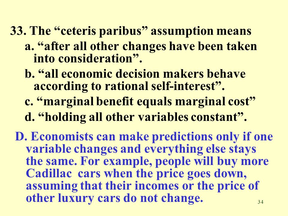 33. The ceteris paribus assumption means