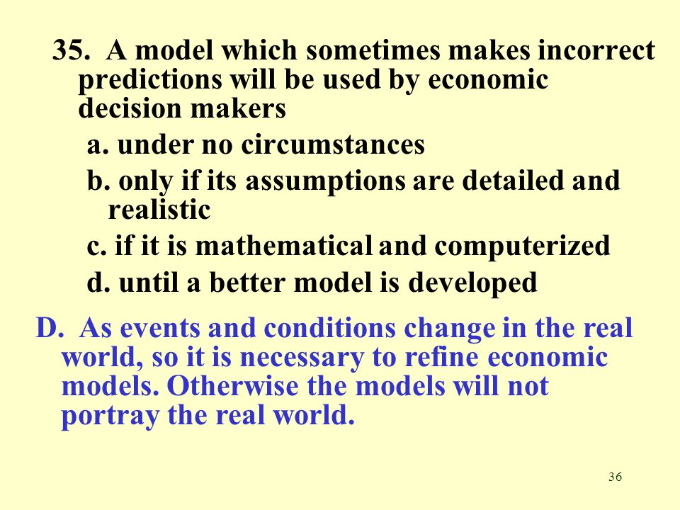 35. A model which sometimes makes incorrect predictions will be used by economic decision makers