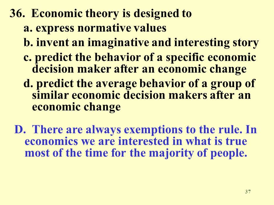 36. Economic theory is designed to