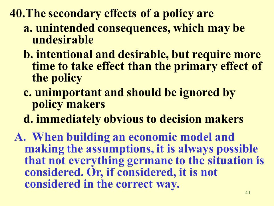 40.The secondary effects of a policy are