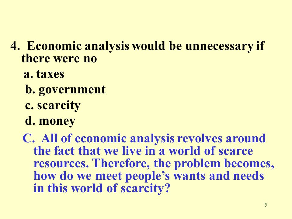 4. Economic analysis would be unnecessary if there were no