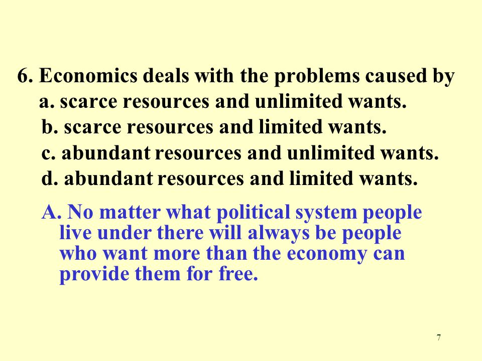 6. Economics deals with the problems caused by