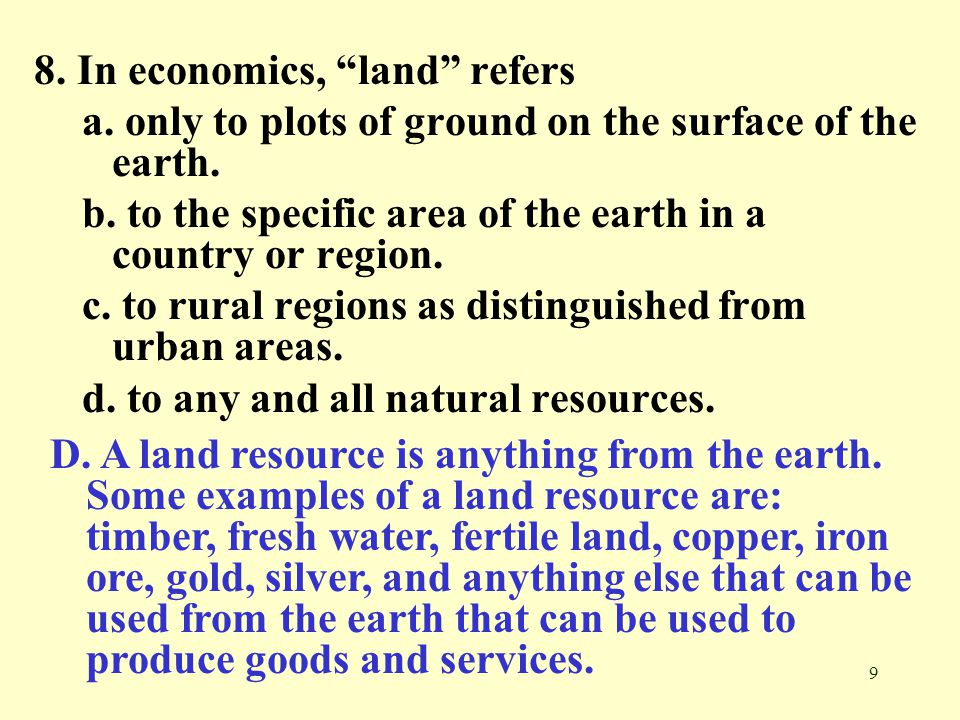 8. In economics, land refers