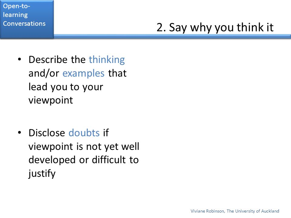 Open-to- learning Conversations. 2. Say why you think it. Describe the thinking and/or examples that lead you to your viewpoint.