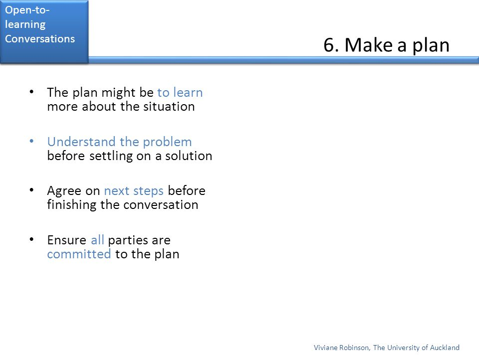 6. Make a plan The plan might be to learn more about the situation
