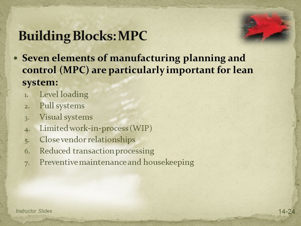 Building Blocks: MPC Seven elements of manufacturing planning and control (MPC) are particularly important for lean system: