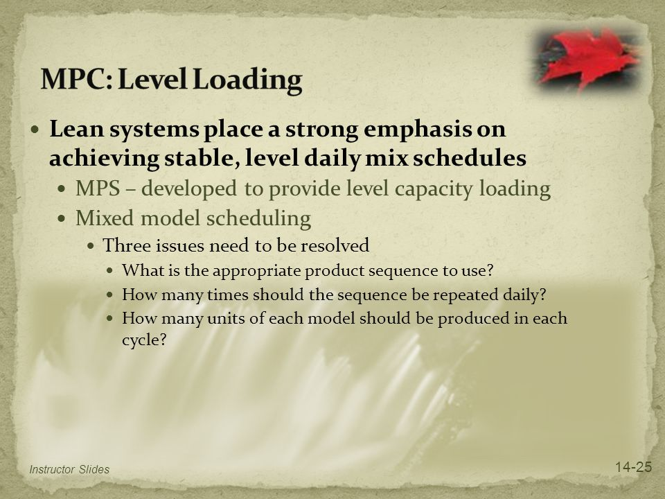 MPC: Level Loading Lean systems place a strong emphasis on achieving stable, level daily mix schedules.