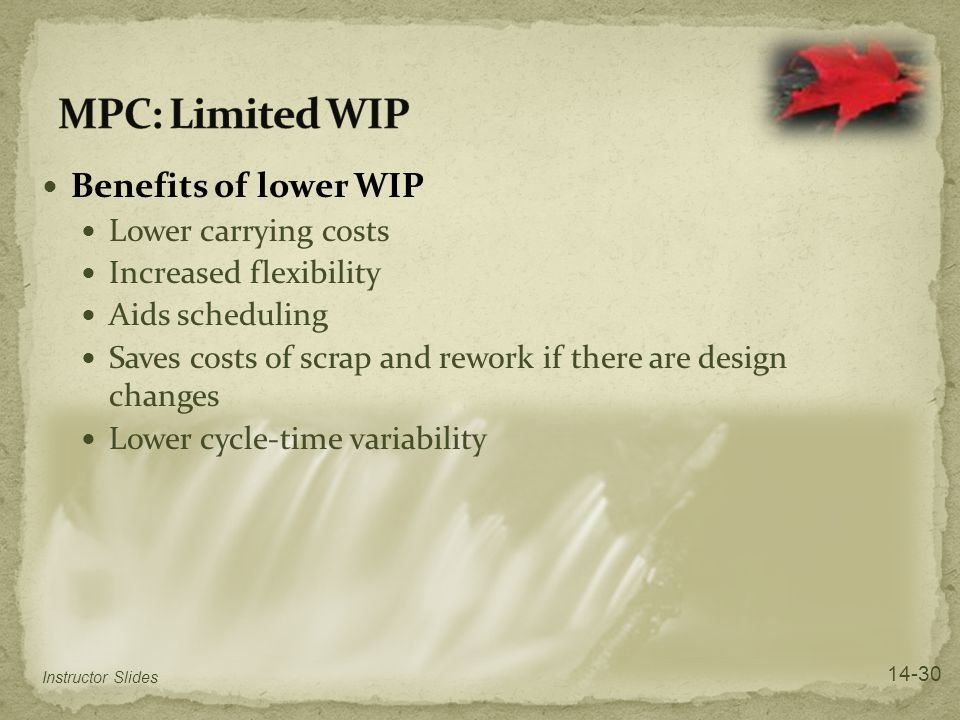 MPC: Limited WIP Benefits of lower WIP Lower carrying costs