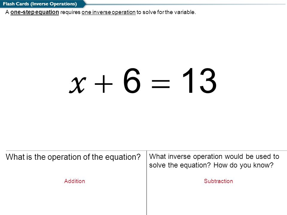 x + 6 = 13 What is the operation of the equation